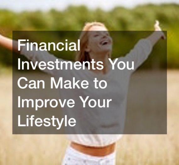 Financial Investments You Can Make to Improve Your Lifestyle