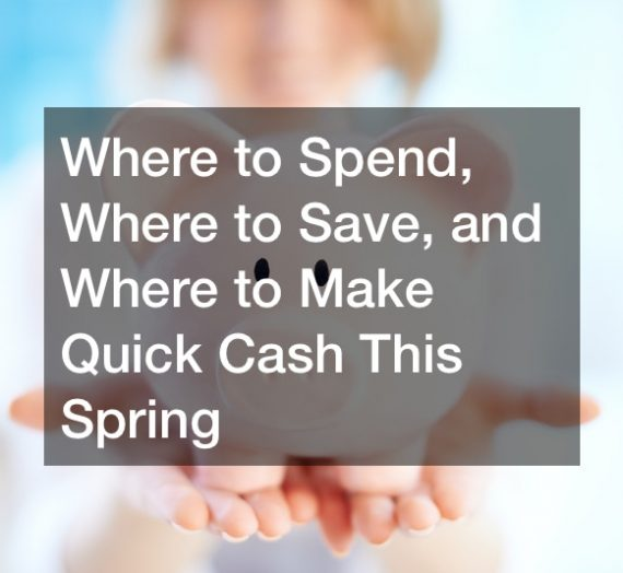 Where to Spend, Where to Save, and Where to Make Quick Cash This Spring