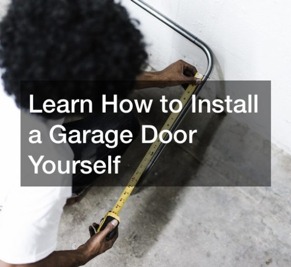 Learn How to Install a Garage Door Yourself