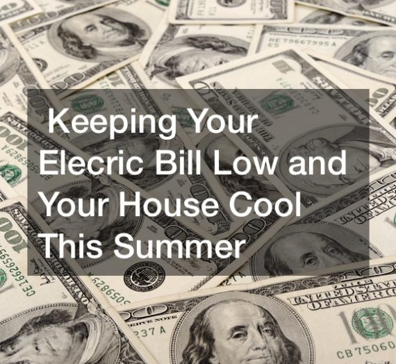 Keeping Your Elecric Bill Low and Your House Cool This Summer